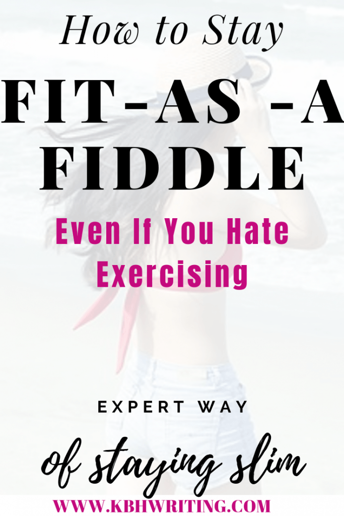 Here are 9 ways to 'stay fit as a fiddle' even if you hate exercising